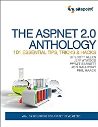 The ASP.Net 2.0 Anthology: 101 Essential Tips, Tricks & Hacks: 101 Essential Tips, Tricks and Hacks