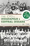 Front cover for the book The CYO in Indianapolis & Central Indiana by Julie Young