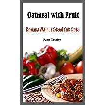 Oatmeal with Fruit: Banana Walnut Steel Cut Oats