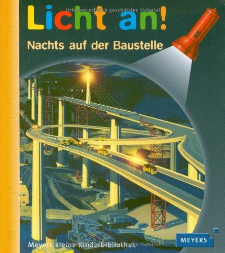 Meyer. Die kleine Kinderbibliothek - Licht an!: Licht an! Nachts auf der Baustelle: Band 19