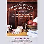 The Sharper Your Knife, the Less You Cry | Kathleen Flinn