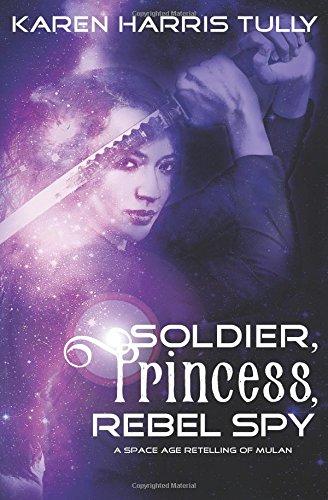 Soldier, Princess, Rebel Spy (Galactic Dreams) pdf epub