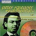 Waldheimat - Teil 1 Hörbuch von Peter Rosegger Gesprochen von: Stefan Fleming