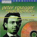 Waldheimat - Teil 1 | Peter Rosegger