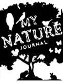 """My Nature Journal~Kids Nature Log/Nature Draw and Write Journal: Write and Drawing Nature Journal For Children; 8.5""""x11"""" Nature Log Book With Space For Sketching, Samples and Observations"""