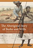 The Aboriginal Story of Burke and Wills, , 0643108084