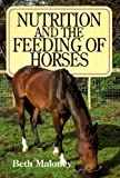 Nutrition and the Feeding of Horses, Beth Maloney, 1853107441