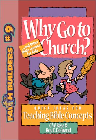 Why Go to Church: . . . And Other Bible Lessons for Kids (Faith Builders Number 9)