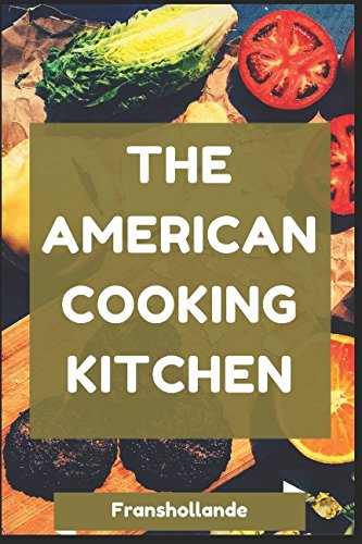 The American Cooking Kitchen: America's Most Trusted Cooking by Franshollande