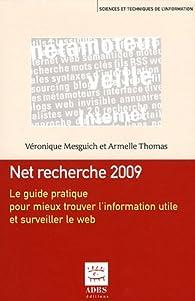 Net recherche 2009 : Le guide pratique pour mieux trouver l'information utile et surveiller le web par Véronique Mesguich