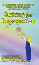 Striving for Imperfection, 52 Motivational Playful Columns n Weight Loss, Habit Change, and Other Acts of Faith