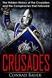 Crusades: The Hidden History of the Crusaders and the Conspiracies that Followed