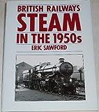 British Railways Steam in the 1950s, Eric H. Sawford, 0750900741