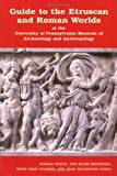 img - for Guide to the Etruscan and Roman Worlds at the University of Pennsylvania Museum of Archaeology and Anthropology book / textbook / text book