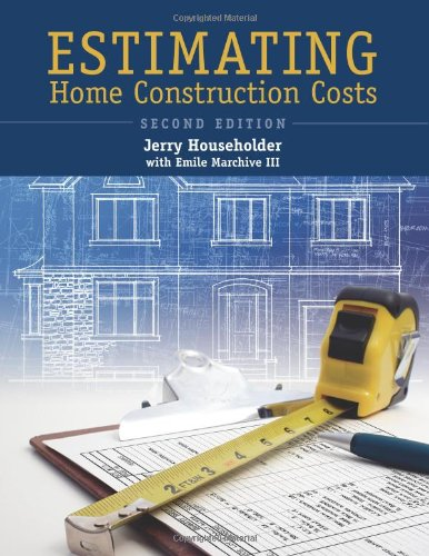 Estimating Home Construction Costs, 2nd Ed.
