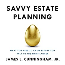Savvy Estate Planning: What You Need to Know Before You Talk to the Right Lawyer Audiobook by James L. Cunningham Jr. Narrated by Gregg Rizzo