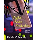 img - for [(Digital Radio Production)] [Author: Donald W Connelly] published on (May, 2013) book / textbook / text book