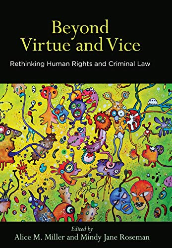 Beyond Virtue and Vice: Rethinking Human Rights and Criminal Law (Pennsylvania Studies in Human Rights) Alice M. Miller