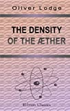 img - for The Density of the ??ther: From the Philosophical Magazine for April 1907 by Oliver Joseph Lodge (2002-12-06) book / textbook / text book