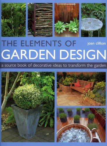 The Elements of Garden Design: A sourcebook of decorative ideas to transform the garden.