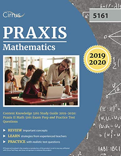 Praxis Mathematics Content Knowledge 5161 Study Guide 2019-2020: Praxis II Math 5161 Exam Prep and Practice Test Questions