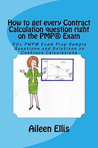 How to get every Contract Calculation question right on the PMP® Exam: 50+ PMP® Exam Prep Sample Questions and Solutions on Contract Calculations (PMP® ... Simplified Series of mini-e-books Book 2)