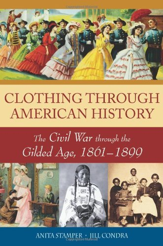 Download Clothing through American History: The Civil War through the Gilded Age, 1861-1899 Pdf