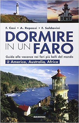 Dormire in un faro. America, Australia, Africa. Guida alle vacanze ...