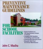 Preventive Maintenance Guidelines for School Facilities, John C. Maciha, 0876295790