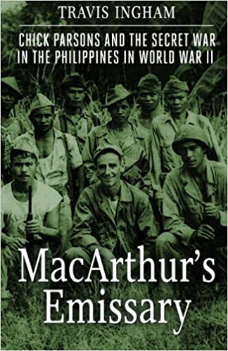 MacArthur's Emissary: Chick Parsons and the Secret War in the Philippines in World War II, Ingham, Travis