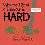 Why the Life of a Dinosaur Is Hard, Trenton Wesolick, 1466982330