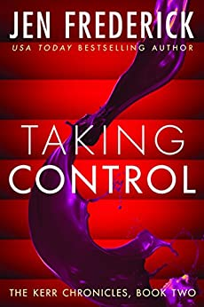 Taking Control (Kerr Chronicles Book 2) by [Frederick, Jen]