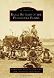 Early Settlers of the Panhandle Plains, Norman Wayne Brown and Sarah Bellian Foreword by Chuck Parsons, 1467130680