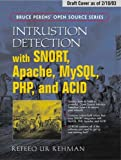 Intrusion Detection With SNORT, Apache, MySQL, PHP, And ACID: Advanced IDS Techniques Using SNORT, Apache, MySQL, PHP and ACID (Bruce Perens' Open Source)