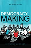 Democracy in the Making : How Activist Groups Form, Blee, Kathleen M., 0190221763