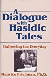 A Dialogue with Hassidic Tales : Hallowing the Everyday, Friedman, Maurice, 0898854075