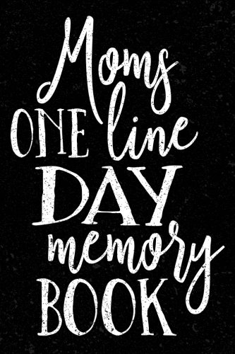 Moms One Line A Day Memory Book: 5 Years Of Memories, Blank Date No Month, 6 x 9, 365 Lined Pages by CreateSpace Independent Publishing Platform