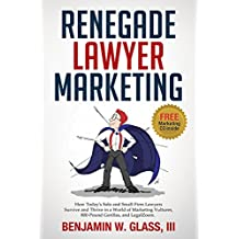 Renegade Lawyer Marketing: How Today's Solo and Small-Firm Lawyers Survive and Thrive in a World of Marketing Vultures, 800-Pound Gorillas, and LegalZoom