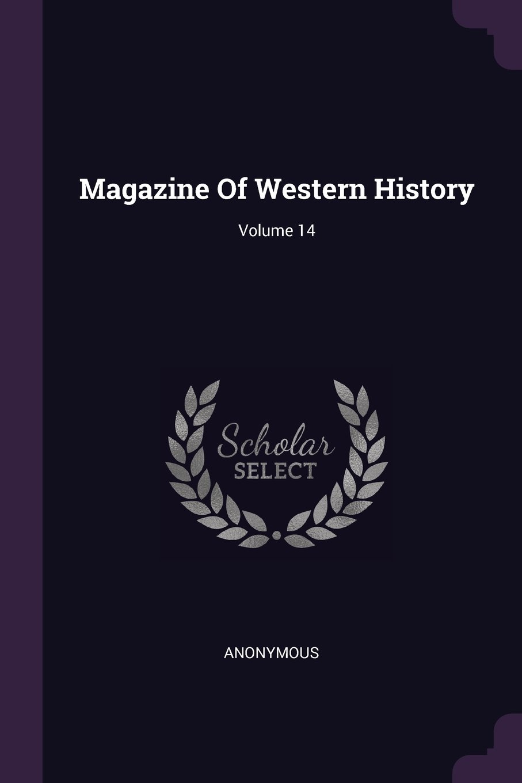 Magazine Of Western History; Volume 14 pdf