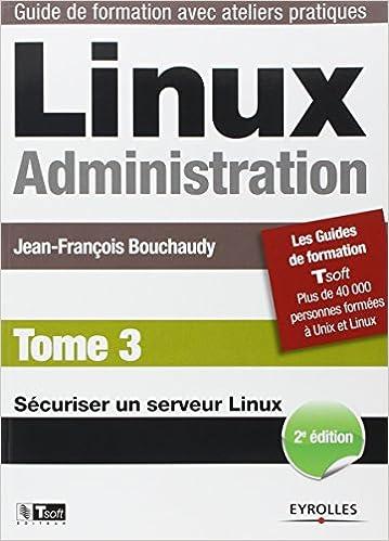 Linux Administration, Tome 3: Sécuriser un serveur Linux - Jean-Fraçois Bouchaudy sur Bookys