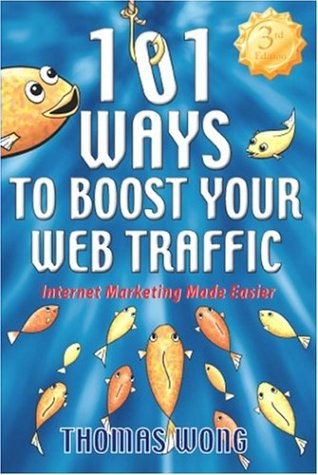101 Ways to Boost Your Web Traffic: Internet Marketing Made Easier, 3rd Edition