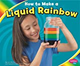 How to Make a Liquid Rainbow, Lori Shores, 1429652942