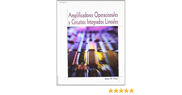 Amplificadores operacionales y circuitos integrados lineales: Amazon.es: JAMES M. FIORE : Libros