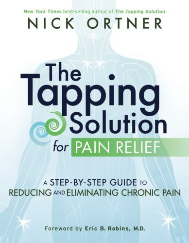 The Tapping Solution for Pain Relief: A Step-by-Step Guide to Reducing and Eliminating Chronic Pain cover