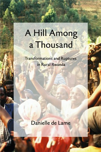 A Hill among a Thousand: Transformations and Ruptures in Rural Rwanda (Africa and the Diaspora: History, Politics, Culture)