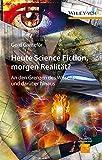 Heute Science Fiction, morgen Realität? - An denGrenzen des Wissens und darüber hinaus