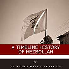 A Timeline History of Hezbollah Audiobook by  Charles River Editors Narrated by Dan Gallagher