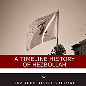 A Timeline History of Hezbollah Hörbuch von  Charles River Editors Gesprochen von: Dan Gallagher
