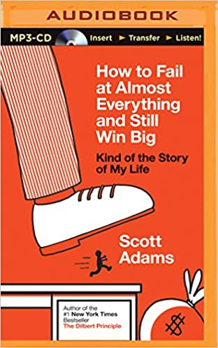 How to Fail at Almost Everything and Still Win Big: Scott