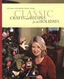 Classic Crafts and Recipes for the Holidays, Martha Stewart and Martha Stewart Living Magazine Staff, 0609808508